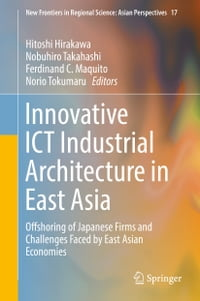 Innovative ICT Industrial Architecture in East Asia: Offshoring of Japanese Firms and Challenges…