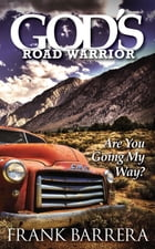 God's Road Warrior: Are You Going My Way? by Frank Barrera