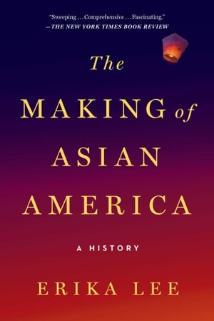 The Making of Asian America A History