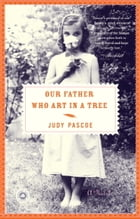 Our Father Who Art In A Tree by Judy Pascoe