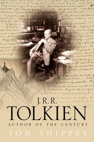 J. R. R. Tolkien: Author of the Century by Tom Shippey