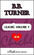 Cliché: Volume 1 (4 twist in the tale short stories) by B.B. Turner