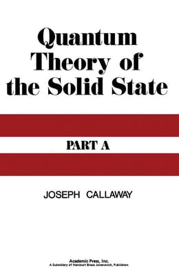 Book Quantum Theory of the Solid State A by Callaway, Joseph