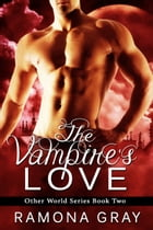 The Vampire's Love (Other World Series Book Two) by Ramona Gray