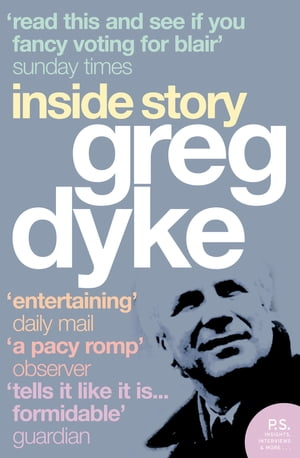 Greg Dyke: Inside Story by Greg Dyke
