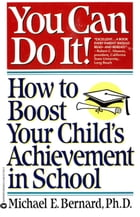 You Can Do It: How to Boost Your Child's Achievement in School by Michael E. Bernard