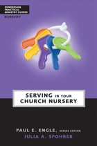 Serving in Your Church Nursery by Paul E. Engle