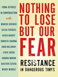 Nothing to Lose but Our Fear: Resistance in Dangerous Times
