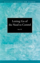 Letting go of the Need to Control: Hazelden Classics for Clients by Ann M.