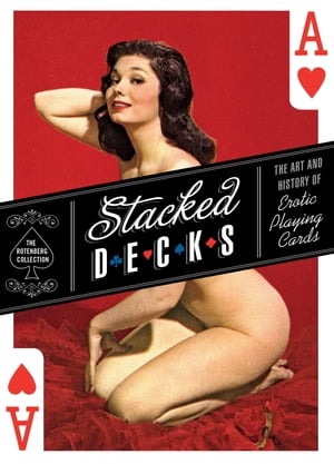 Stacked Decks The Art and History of Erotic Playing Cards