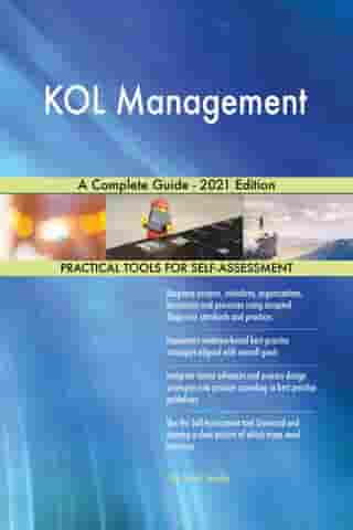 KOL Management A Complete Guide - 2021 Edition by Gerardus Blokdyk
