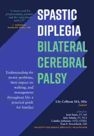 Spastic Diplegia: Bilateral Cerebral Palsy: Understanding the Motor Problems, Their Impact on Walking, and Management Throughout Life: a Practical Guide for Families