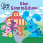 Blue Goes to School (Blue's Clues) by Nickelodeon Publishing
