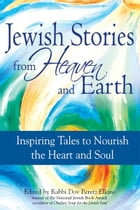 Jewish Stories from Heaven and Earth: Inspiring Tales to Nourish the Heart and Soul by Rabbi Dov Peretz Elkins