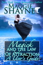 Magick and The Law of Attraction: A User's Guide by Maggie Shayne