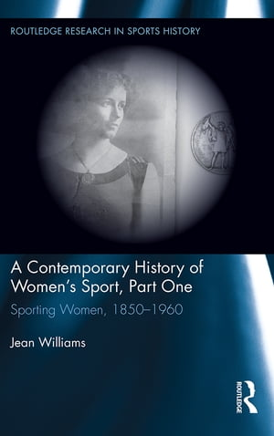 A Contemporary History of Women's Sport,  Part One Sporting Women,  1850-1960