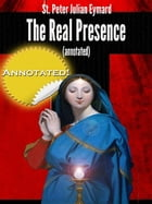 The Real Presence (annotated) by St. Peter Julian Eymard