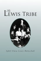 The Lewis Tribe by Sybil Clara Lewis Holzschuh