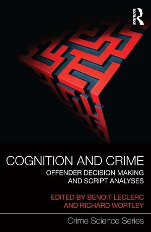 Cognition and Crime Offender Decision Making and Script Analyses