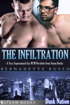 The Infiltration - A Sexy Supernatural Gay M/M Novelette from Steam Books by Bernadette Russo
