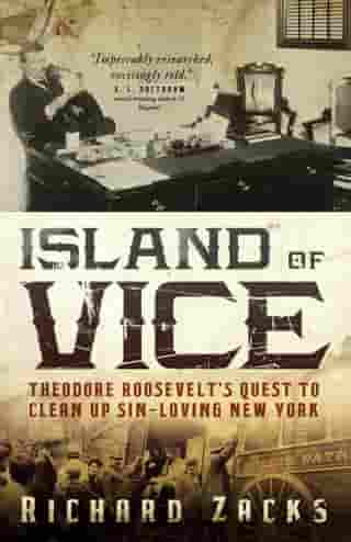 Island of Vice: Theodore Roosevelt's Quest to Clean Up Sin-Loving New York de Richard Zacks