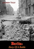 Berlin: Story Of A Battle by Andrew Tully