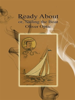 Ready About: or, Sailing the Boat by Oliver Optic