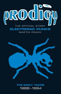 The Prodigy: The Official Story - Electronic Punks