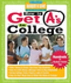 How to Get A's in College: Hundreds of Student-Tested Tips by Hundreds of Heads Books