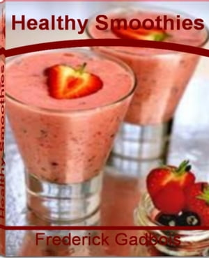 Healthy Smoothies Everything You Need to Know About Making Delicious Smoothie Recipes,  Fruit Smoothie,  Smoothie Diet,  Easy Smoothie Recipes,  Yogurt Sm