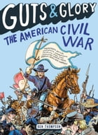Guts & Glory: The American Civil War by Ben Thompson