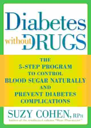 Diabetes without Drugs: The 5-Step Program to Control Blood Sugar Naturally and Prevent Diabetes Complications by Suzy Cohen