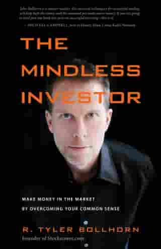 The Mindless Investor: Make Money in the Market by Overcoming Your Common Sense by Tyler Bollhorn