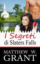I Segreti di Slaters Falls by Matthew W. Grant