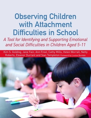 Observing Children with Attachment Difficulties in School A Tool for Identifying and Supporting Emotional and Social Difficulties in Children Aged 5-1