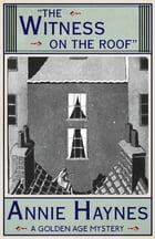 The Witness on the Roof: A Golden Age Mystery by Annie Haynes