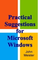 Practical Suggestions For Microsoft Windows by John Meister
