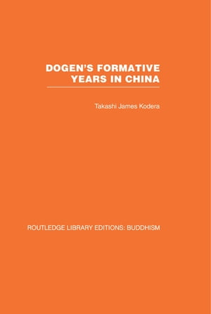 Dogen's Formative Years An Historical and Annotated Translation of the Hokyo-ki