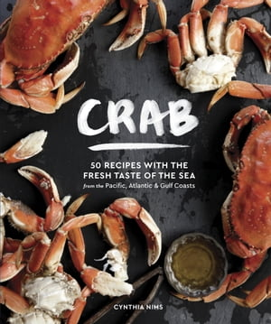 Crab 50 Recipes with the Fresh Taste of the Sea from the Pacific,  Atlantic & Gulf Coasts