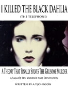 I Killed The Black Dahlia (The Telephone) by Anthony Johnson