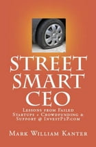 Street Smart CEO Lessons from Failed Startups + Crowdfunding & Support @ InvestP2P.com