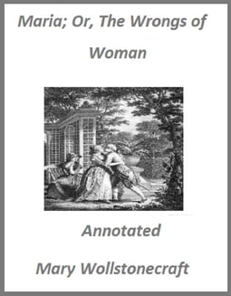Maria; Or, The Wrongs of Woman (Annotated)