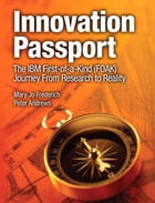 Innovation Passport: The IBM First-of-a-Kind (FOAK) Journey From Research to Reality by Mary Jo Frederich