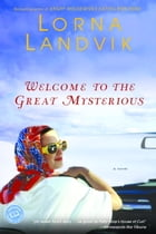 Welcome to the Great Mysterious: A Novel by Lorna Landvik