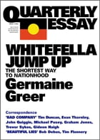 Quarterly Essay 11 Whitefella Jump Up: The Shortest Way to Nationhood by Germaine Greer
