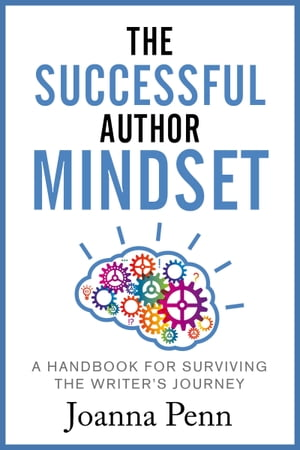The Successful Author Mindset A Handbook for Surviving the Writer's Journey