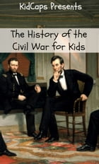 The History of the Civil War for Kids by KidCaps