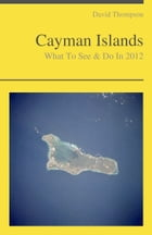 Cayman Islands Travel Guide - What To See & Do by David Thompson