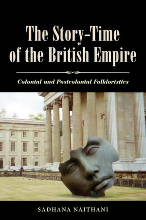 The Story-Time of the British Empire Colonial and Postcolonial Folkloristics