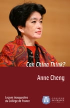 Can China Think?: Inaugural lecture delivered on Thursday 11 December 2008 by Anne Cheng